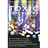 """Toxic Psychiatry: Why Therapy, Empathy and Love Must Replace the Drugs, Electroshock, and Biochemical Theories of the """"New Ps"""