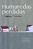 Humaredas perdidas: Presentaciones, comentarios, discursos (2006-2015)