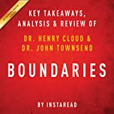 Boundaries: When to Say Yes; How to Say No to Take Control of Your Life, by Dr. Henry Cloud and Dr. John Townsend: Key Takeaways, Analysis & Review