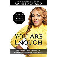 You Are Enough: Is It Love or Your Need for Validation?: Overcoming People Pleasing And Emotionally Unavailable…