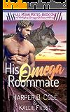 His Omega Roommate: M/M Alpha/Omega Shifters MPREG (Full Moon Mates Book 1)
