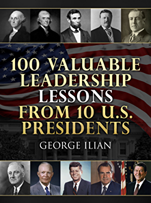 100 Valuable Leadership Lessons from 10 U.S. Presidents