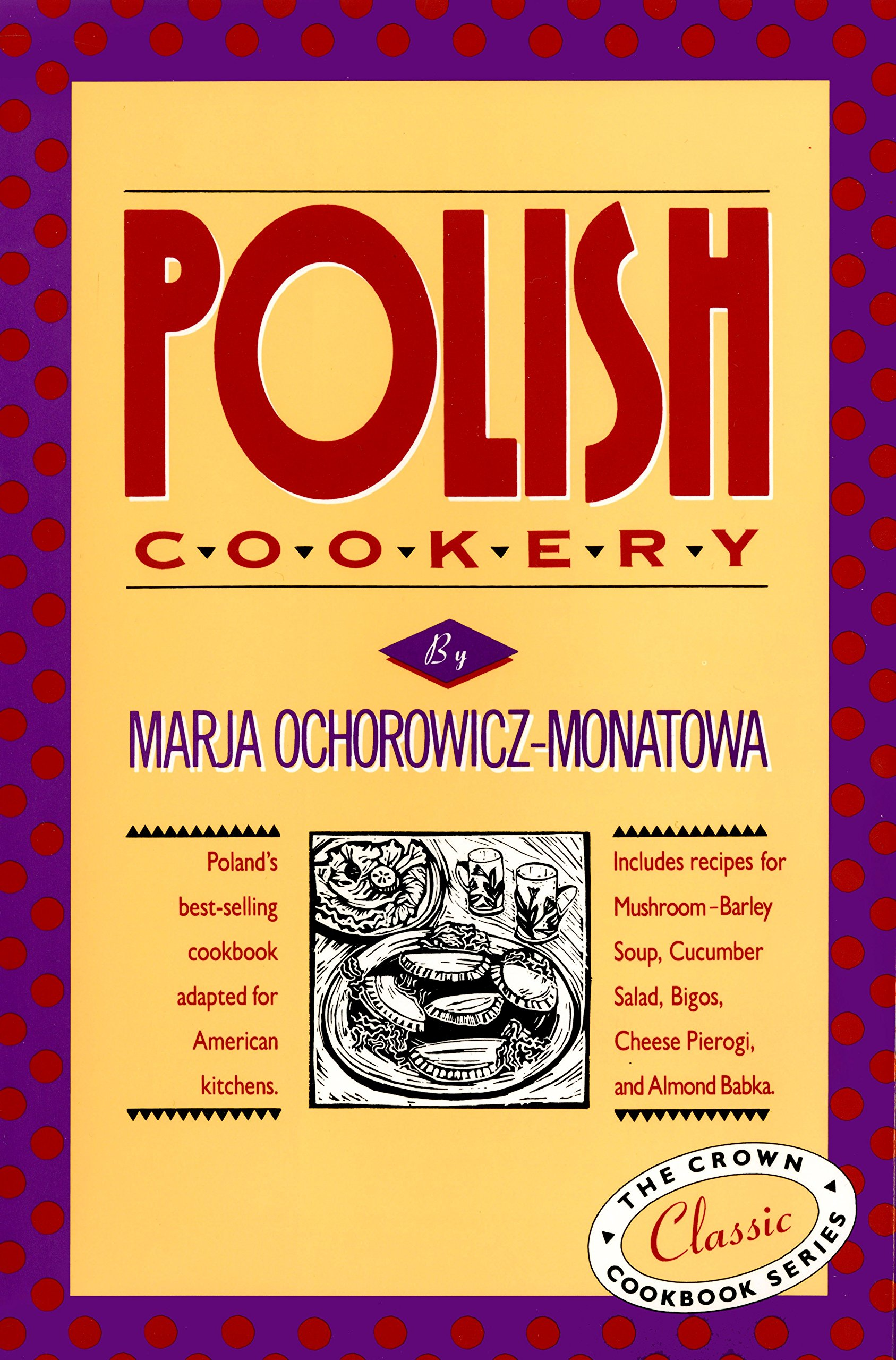 Polish Cookery  Poland's Bestselling Cookbook Adapted For American Kitchens. Includes Recipes For Mushroom Barley Soup Cucumber Salad Bigos Cheese ... Almond Babka  International Cookbook Series