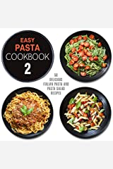 Easy Pasta Cookbook 2: All Types of Delicious Pasta, Pasta Salad, and Pesto Recipes (2nd Edition) Kindle Edition