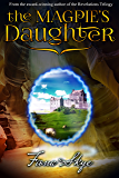 The Magpie's Daughter (Faeries of the Revelations Book 1)