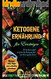 Ketogene Ernährung für Einsteiger: 55 leckere und originelle Rezepte für die Ketogene Diät (low carb, ketogene Rezepte, schnell abnehmen, low carb kochbuch, ... diätplan, rezepte ohne kohlenhydrate, keto)