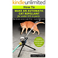 How to Make an Automatic Cat Repellent - for under $15 in parts: A practical and educational project with no prior skills needed. (English Edition)