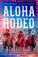 Aloha Rodeo: Three Hawaiian Cowboys, the World's Greatest Rodeo, and a Hidden History of the American West Kindle Edition