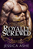 Royally Screwed: A British Bad Boy Romance (English Edition)