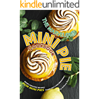 The Marvelous Mini Pie Cookbook: More amazing recipes for mini pies than you can imagine!