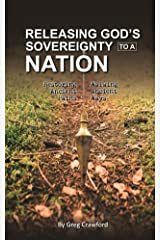 Releasing Gods Sovereignty to a nation: Restoring Ancient paths, Walking ancient ways Kindle Edition