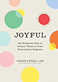 Joyful: The surprising power of ordinary things to create extraordinary happiness (English Edition)