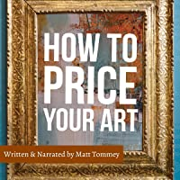 How to Price Your Art: Pricing with Confidence for Sales and Profit