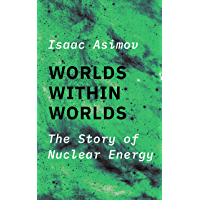 Worlds within Worlds: The Story of Nuclear Energy