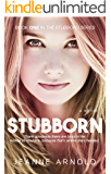 Stubborn (The Stubborn Series Book 1)