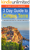 3 Day Guide to Cinque Terre: A 72-hour definitive guide on what to see, eat and enjoy in Cinque Terre, Italy (3 Day Travel Guides Book 18)