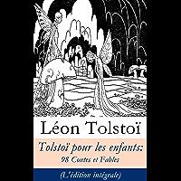 Tolstoï pour les enfants: 98 Contes et Fables (L'édition intégrale)