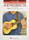 Baritone Ukulele Aerobics: For All Levels - Beginner To Advanced (Book/Online Audio)