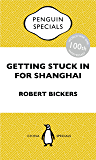 Getting Stuck in For Shanghai: Putting the Kibosh on the Kaiser from the Bund: The British at Shanghai and the Great War: Penguin Special (Penguin Specials)