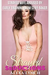 Strayed Wife Aroused By Early Training From Stiff Baker (Strayed Seductions Series) Kindle Edition