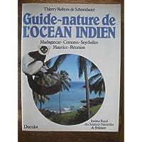 Guide-nature de l'océan Indien : Madagascar, Comores, Seychelles, Maurice, Réunion