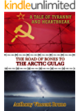 The Road of Bones to the Arctic Gulag (A Tale of Tyranny and Heartbreak Book 2)