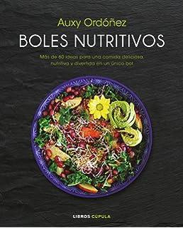 Boles nutritivos: Más de 60 ideas para una comida deliciosa, nutritiva y divertida en