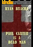 Paul Carter Is A Dead Man (The Dead Man Trilogy Book 1)