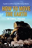 How to Move the Earth (In Simple English): A Guide to Earthmoving in the Mining Industry (English Edition)