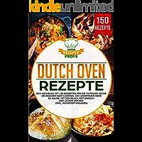 Dutch Oven Rezepte: Das Kochbuch mit 150 Rezepten für die Outdoor Küche. Ob draußen beim Camping, am Lagerfeuer oder Zuhause. Mit dem Black Pot einfach und lecker kochen (inkl. Nährwertangaben)