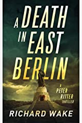 A Death in East Berlin (Peter Ritter thriller series Book 1) Kindle Edition