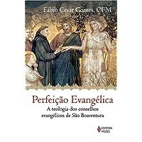 Perfeição evangélica: A teologia dos conselhos evangélicos de São Boaventura
