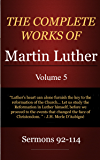 The Complete Works of Martin Luther: Volume 5, Sermons 92-114