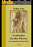 Konfuzius für den Westen. Neue Sehnsucht nach alten Werten.