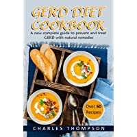 GERD Diet Cookbook: A new complete guide to prevent and treat GERD, reflux, and gastric acid with natural remedies. With more than 60 delicious quick and easy recipes.