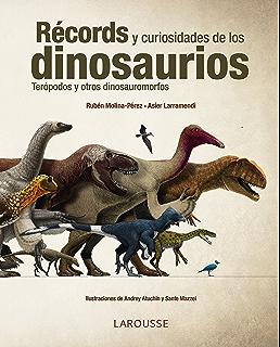 Récords y curiosidades de los dinosaurios (Larousse - Libros Ilustrados/ Prácticos - Arte Y