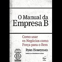 O Manual da Empresa B: Como usar os negócios como força para o bem (Portuguese Edition)