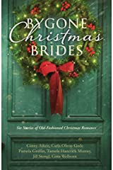 Bygone Christmas Brides: Six Stories of Old-Fashioned Christmas Romance Kindle Edition