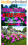 Growing Flowers In Your Garden: What Should You Know To Growing Flowers