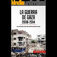 La guerra de Gaza (2006-2014): Los momentos clave del conflicto palestino-israelí (Historia)