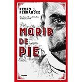 Morir de pie / Die Standing Up (Spanish Edition)