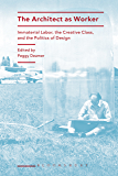 The Architect as Worker: Immaterial Labor, the Creative Class, and the Politics of Design