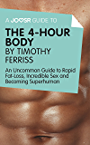 A Joosr Guide to... The 4-Hour Body by Timothy Ferriss: An Uncommon Guide to Rapid Fat-Loss, Incredible Sex and Becoming Superhuman