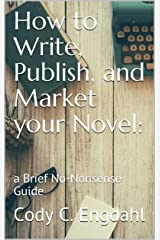 How to Write, Publish, and Market your Novel: a Brief No-Nonsense Guide Kindle Edition