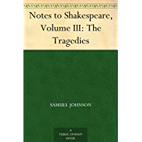 Notes to Shakespeare, Volume III: The Tragedies (English Edition)