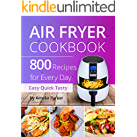 Air Fryer Cookbook: 800 Recipes for Beginners. Easy Quick and Tasty. For You And Your Family.
