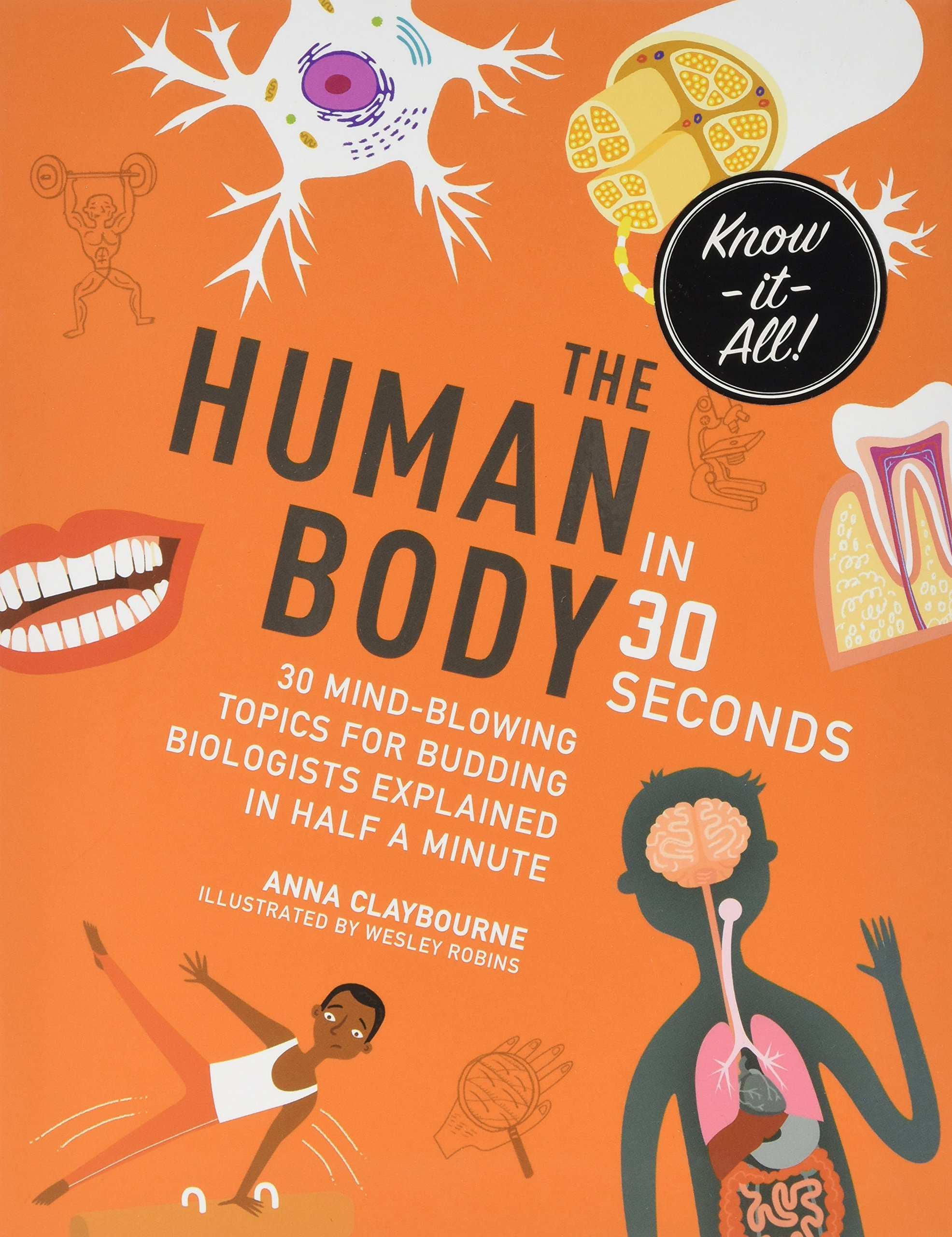 The Human Body in 30 Seconds: 30 mind-blowing topics for budding biologists explained in half a minute (Kids 30 Second)