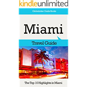 Miami Travel Guide: The Top 10 Highlights in Miami (Globetrotter Guide Books)