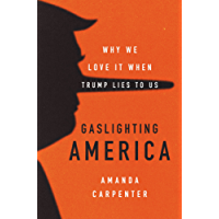 Gaslighting America: Why We Love It When Trump Lies to Us