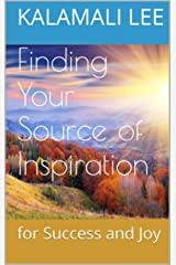 Finding Your Source of Inspiration for Success and Joy Kindle Edition